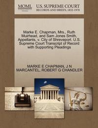 bokomslag Marke E. Chapman, Mrs., Ruth Muirhead, and Sam Jones Smith, Appellants, V. City of Shreveport. U.S. Supreme Court Transcript of Record with Supporting Pleadings