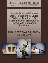 bokomslag Stanley Stout and Frances Stout, Petitioners, V. United States of America. U.S. Supreme Court Transcript of Record with Supporting Pleadings