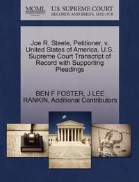 bokomslag Joe R. Steele, Petitioner, V. United States of America. U.S. Supreme Court Transcript of Record with Supporting Pleadings