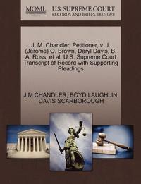 bokomslag J. M. Chandler, Petitioner, V. J. (Jerome) O. Brown, Daryl Davis, B. A. Ross, et al. U.S. Supreme Court Transcript of Record with Supporting Pleadings