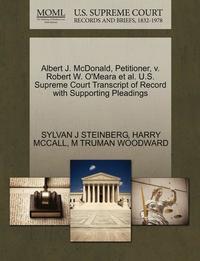 bokomslag Albert J. McDonald, Petitioner, V. Robert W. O'Meara et al. U.S. Supreme Court Transcript of Record with Supporting Pleadings