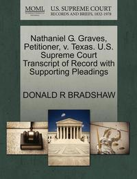 bokomslag Nathaniel G. Graves, Petitioner, V. Texas. U.S. Supreme Court Transcript of Record with Supporting Pleadings