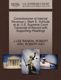 bokomslag Commissioner of Internal Revenue V. Mark E. Schlude et al. U.S. Supreme Court Transcript of Record with Supporting Pleadings