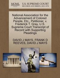 bokomslag National Association for the Advancement of Colored People, Etc., Petitioner, V. Frederick T. Gray, U.S. Supreme Court Transcript of Record with Supporting Pleadings