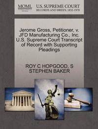 bokomslag Jerome Gross, Petitioner, V. Jfd Manufacturing Co., Inc. U.S. Supreme Court Transcript of Record with Supporting Pleadings