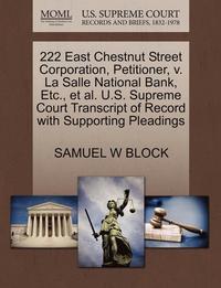 bokomslag 222 East Chestnut Street Corporation, Petitioner, V. La Salle National Bank, Etc., et al. U.S. Supreme Court Transcript of Record with Supporting Pleadings