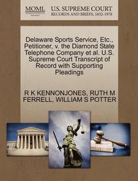 bokomslag Delaware Sports Service, Etc., Petitioner, V. the Diamond State Telephone Company et al. U.S. Supreme Court Transcript of Record with Supporting Pleadings