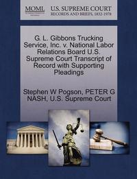 bokomslag G. L. Gibbons Trucking Service, Inc. V. National Labor Relations Board U.S. Supreme Court Transcript of Record with Supporting Pleadings