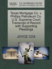 bokomslag Texas Mortgage Co. V. Phillips Petroleum Co. U.S. Supreme Court Transcript of Record with Supporting Pleadings