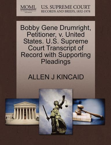 bokomslag Bobby Gene Drumright, Petitioner, V. United States. U.S. Supreme Court Transcript of Record with Supporting Pleadings