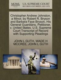 bokomslag Christopher Andrew Johnston, a Minor, by Robert R. Bryson and Barbara Faye Bryson, His General Guardians, Petitioner, V. United States. U.S. Supreme Court Transcript of Record with Supporting