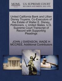 bokomslag United California Bank and Lillian Disney Truyens, Co-Executors of the Estate of Walter E. Disney, Petitioners, V. United States. U.S. Supreme Court Transcript of Record with Supporting Pleadings