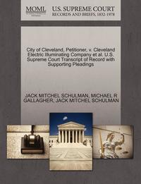 bokomslag City of Cleveland, Petitioner, V. Cleveland Electric Illuminating Company et al. U.S. Supreme Court Transcript of Record with Supporting Pleadings