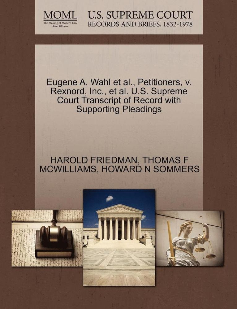 Eugene A. Wahl et al., Petitioners, V. Rexnord, Inc., et al. U.S. Supreme Court Transcript of Record with Supporting Pleadings 1