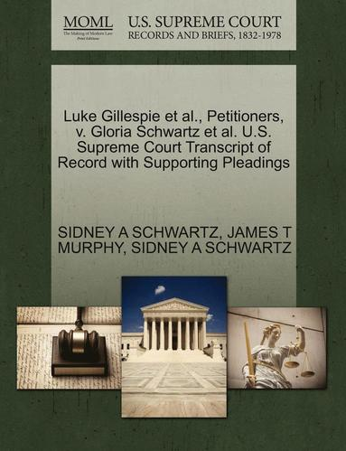 bokomslag Luke Gillespie et al., Petitioners, V. Gloria Schwartz et al. U.S. Supreme Court Transcript of Record with Supporting Pleadings