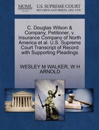 bokomslag C. Douglas Wilson &; Company, Petitioner, V. Insurance Company of North America et al. U.S. Supreme Court Transcript of Record with Supporting Pleadings
