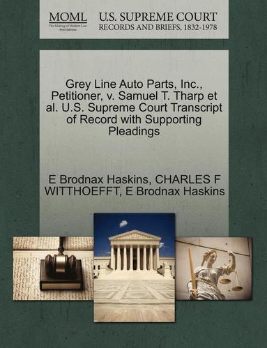 bokomslag Grey Line Auto Parts, Inc., Petitioner, V. Samuel T. Tharp Et Al. U.S. Supreme Court Transcript of Record with Supporting Pleadings
