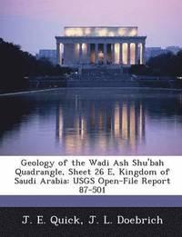 bokomslag Geology of the Wadi Ash Shu'bah Quadrangle, Sheet 26 E, Kingdom of Saudi Arabia