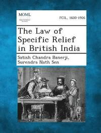 bokomslag The Law of Specific Relief in British India