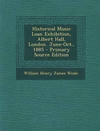 bokomslag Historical Music Loan Exhibition, Albert Hall, London. June-Oct., 1885