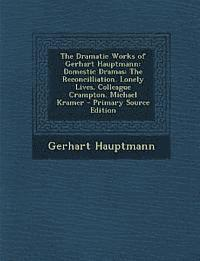 bokomslag The Dramatic Works of Gerhart Hauptmann