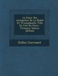bokomslag Fleur Des Antiquitez de La Noble Et Triumphante Ville Et Cite de Paris