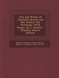 bokomslag Life and Works of Charlotte Bronte and Her Sisters