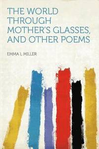 bokomslag The World Through Mother's Glasses, and Other Poems