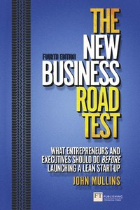 bokomslag The New Business Road Test: What Entrepreneurs and Executives Should Do Before Launching a Lean Start-Up