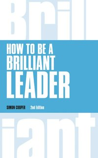 bokomslag How to Be a Brilliant Leader, revised 2nd edn