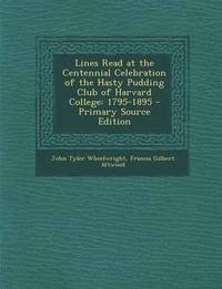 bokomslag Lines Read at the Centennial Celebration of the Hasty Pudding Club of Harvard College