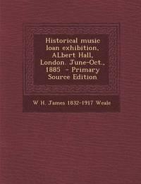 bokomslag Historical Music Loan Exhibition, Albert Hall, London. June-Oct., 1885 - Primary Source Edition