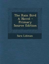 bokomslag The Rain Bird a Novel - Primary Source Edition