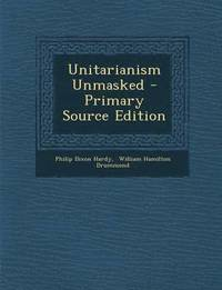 bokomslag Unitarianism Unmasked - Primary Source Edition