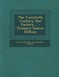 bokomslag The Twentieth Century Hat Factory... - Primary Source Edition