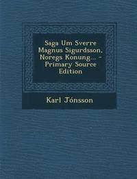 bokomslag Saga Um Sverre Magnus Sigurdsson, Noregs Konung... - Primary Source Edition
