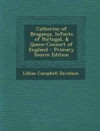 bokomslag Catherine of Braganca, Infanta of Portugal, &; Queen-Consort of England