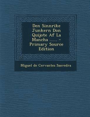 bokomslag Den Sinnrike Junkern Don Quijote AF La Mancha ...... - Primary Source Edition