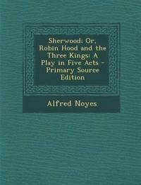 bokomslag Sherwood; Or, Robin Hood and the Three Kings