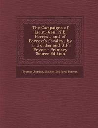 bokomslag The Campaigns of Lieut.-Gen. N.B. Forrest, and of Forrest's Cavalry, by T. Jordan and J.P. Pryor - Primary Source Edition