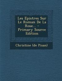 bokomslag Les Epistres Sur Le Roman de La Rose... - Primary Source Edition