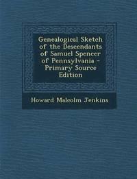 bokomslag Genealogical Sketch of the Descendants of Samuel Spencer of Pennsylvania - Primary Source Edition