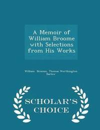 bokomslag A Memoir of William Broome with Selections from His Works - Scholar's Choice Edition