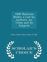 bokomslag 1600 Business Books; A List by Authors, by Titles and by Subjects - Scholar's Choice Edition