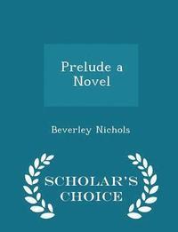 bokomslag Prelude a Novel - Scholar's Choice Edition