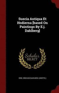 bokomslag Suecia Antiqua Et Hodierna [based on Paintings by E.J. Dahlberg]