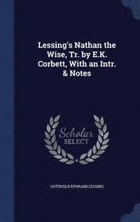 bokomslag Lessing's Nathan the Wise, Tr. by E.K. Corbett, with an Intr. &; Notes
