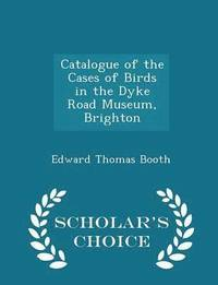 bokomslag Catalogue of the Cases of Birds in the Dyke Road Museum, Brighton - Scholar's Choice Edition