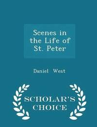 bokomslag Scenes in the Life of St. Peter - Scholar's Choice Edition