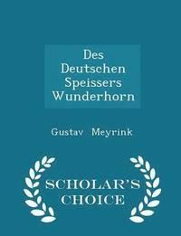 bokomslag Des Deutschen Speissers Wunderhorn - Scholar's Choice Edition
